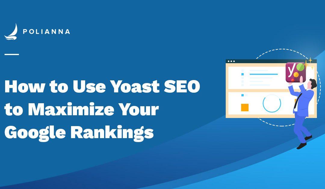 How to Use Yoast SEO (WordPress Plugin) to Maximize Your Google Rankings