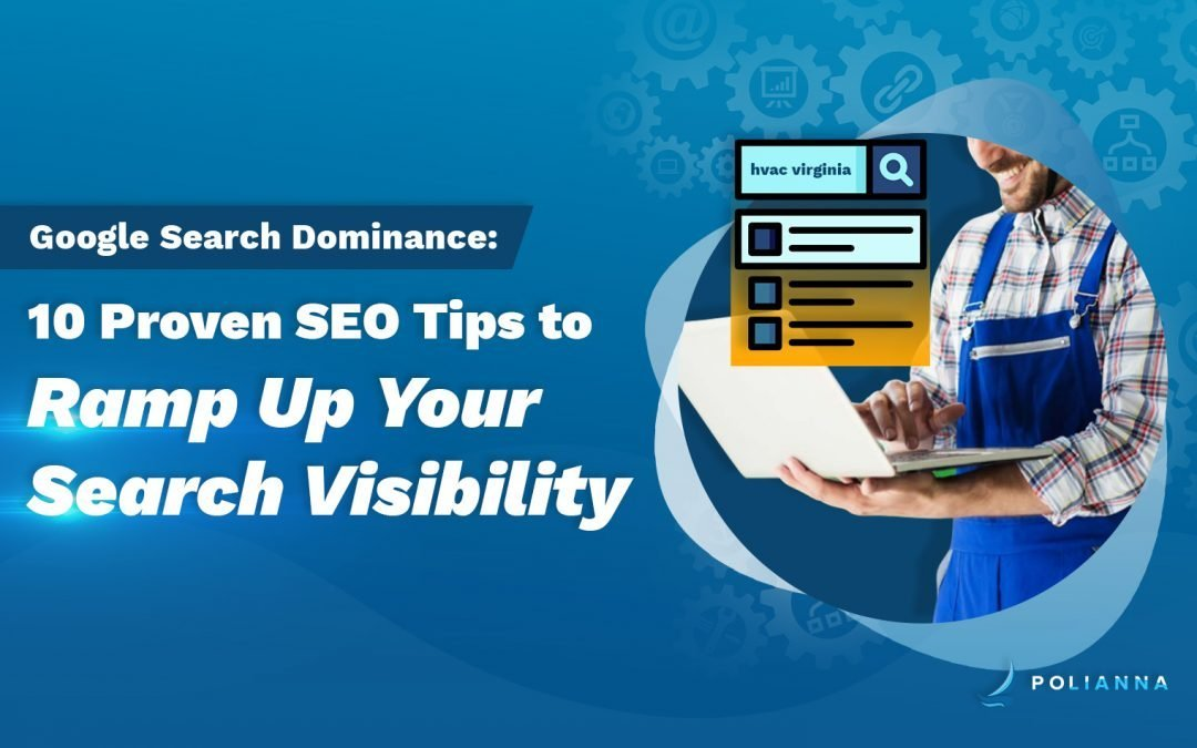 Google Search Dominance: 10 Proven SEO Tips to Ramp Up Your Search Visibility